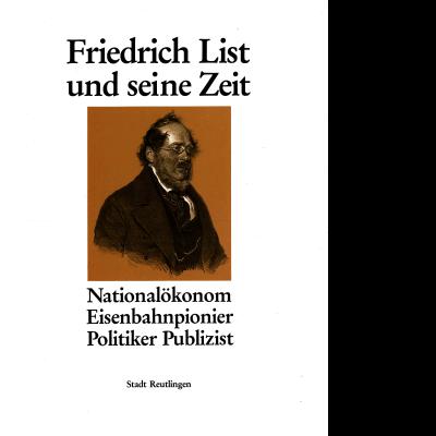"""Das Katalogcover zeigt eine Portraitzeichnung Friedrich Lists. Darüber ist zu lesen """"Friedrich List und seine Zeit"""", darunter steht """"Nationalökonom, Eisenbahnpionier, Politiker, Publizist""""."""