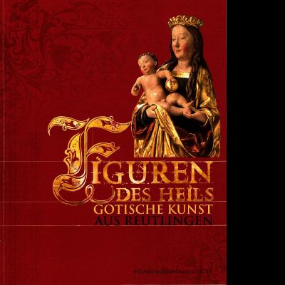 """Das Katalogcover zum Thema """"Figuren des Heils: Gotische Kunst aus Reutlingen"""" zeigt eine Frauenfigur, wie sie oft in Kirchen zu sehen ist. Mutmaßlich stellt sie Maria mit einer Krone und einem Umhang in Gold dar, die das nackte Jesuskind im Arm hält."""