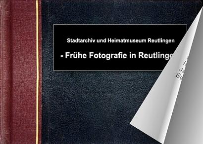 Frühe Fotografie in Reutlingen - Bitte klicken, um das Album zu öffnen